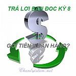 TRẢ LỜI THẮC MẮC BẠN ĐỌC KỲ 8: GỞI TIỀN NGÂN HÀNG (PHI LONG)