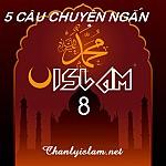 NĂM CÂU CHUYỆN NGẮN ISLAM (8)