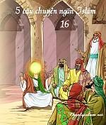 5 CÂU CHUYỆN NGẮN ISLAM (PHẦN 16)