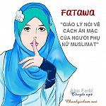 FATAWA - GIÁO LÝ NÓI VỀ CÁCH ĂN MẶC CỦA NGƯỜI PHỤ NỮ MUSLIMAT