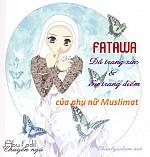 FATAWA - GIÁO LÝ NÓI VỀ ĐỒ TRANG SỨC VÀ SỰ TRANG ĐIỂM CỦA PHỤ NỮ MUSLIMAT