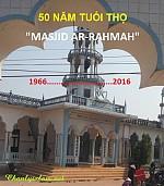 """50 NĂM TUỔI THỌ CỦA """"MASJID AR-RAHMAH"""" (LAMA - VĨNH TRƯỜNG - AN PHÚ - AN GIANG)"""