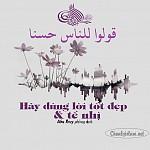 HÃY DÙNG LỜI TỐT ĐẸP VÀ TẾ NHỊ
