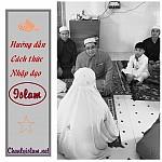 """BÀI VIẾT VÀ THUYẾT GIẢNG AUDIO - VIDEO: """"HƯỚNG DẪN CÁCH THỨC NHẬP ĐẠO ISLAM"""""""