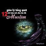 """BÀI VIẾT VÀ THUYẾT GIẢNG AUDIO: """"12 GIÁO LÝ TỔNG QUÁT RẤT HỮU ÍCH CHO TÍN ĐỒ MUSLIM"""""""