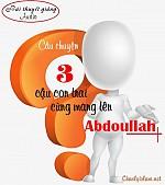 """BÀI THUYẾT GIẢNG AUDIO: """"CÂU CHUYỆN VỀ BA NGƯỜI CON CÙNG MANG TÊN ABDOULLAH!!!"""""""