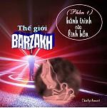"""BÀI VIẾT VÀ THUYẾT GIẢNG AUDIO: """"THẾ GIỚI BARZAKH PHẦN 1 - LINH HỒN VÀ CUỘC HÀNH TRÌNH CỦA LINH HỒN"""
