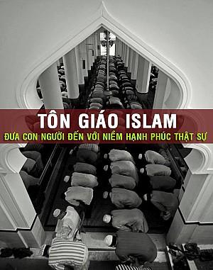 ISLAM ĐƯA CON NGƯỜI ĐẾN VỚI HẠNH PHÚC THỰC THỤ