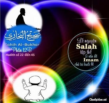 """SAHIH AL BUKHARY - PHẦN 12B - HADITH TỪ SỐ 22 ĐẾN 45: """"LỄ NGUYỆN SALALH TẬP THỂ & IMAM CHỦ TRÌ BUỔI LỄ"""""""