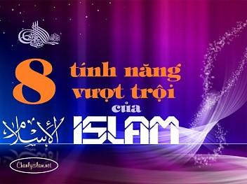 """BÀI VIẾT VÀ THUYẾT GIẢNG AUDIO: """"8 TÍNH NĂNG VƯỢT TRỘI CỦA ISLAM"""""""