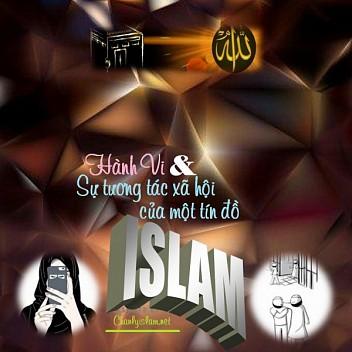 """BÀI VIẾT VÀ THUYẾT GIẢNG AUDIO: """"HÀNH VI VÀ SỰ TƯƠNG TÁC XÃ HỘI CỦA MỘT TÍN ĐỒ ISLAM"""""""