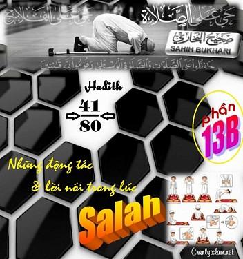 """SAHIH AL BUKHARY - PHẦN 13B """"NHỮNG ĐỘNG TÁC & LỜI NÓI TRONG LÚC HÀNH LỄ SALAH - HADITH TỪ SỐ 41 ĐẾN 80"""