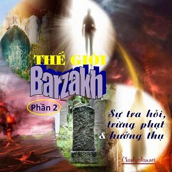 """BÀI VIẾT VÀ THUYẾT GIẢNG AUDIO: """"THẾ GIỚI BARZAKH PHẦN 2 - SỰ TRA HỎI _ TRỪNG PHẠT VÀ HƯỞNG THỤ"""""""
