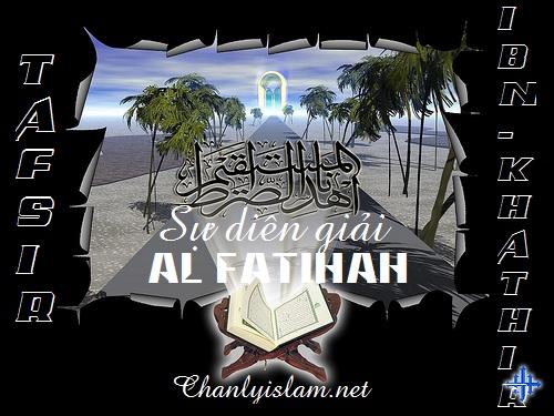 BÀI VIẾT VÀ THUYẾT GIẢNG AUDIO: SỰ DIỂN GIẢI (TAFSIR) CHƯƠNG KINH AL- FATIHAH (CHƯƠNG MỠ ĐẦU THIÊN KINH QUR'AN)!!!