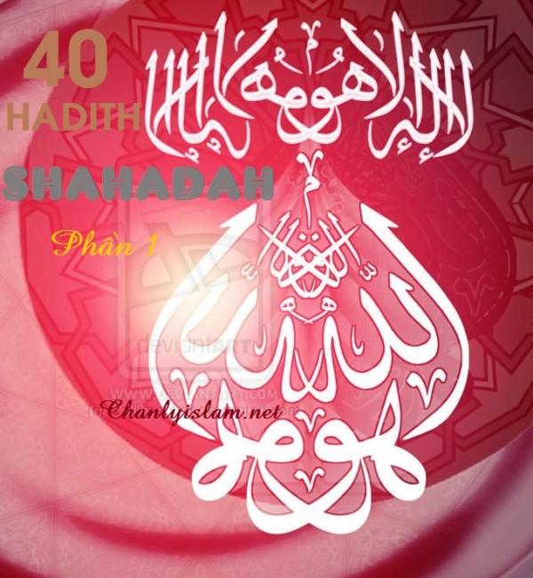 40 HADITH VỀ SỰ ÂN PHÚC CỦA CÂU TUYÊN THỆ (SHAHADAH - Phần 1)