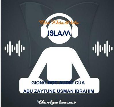 """AUDIO MP3: GIỌNG ĐỌC CỦA ABU ZAYTUNE USMAN IBRAHIM VỀ QUYỂN SÁCH """"CHÌA KHÓA ĐỂ HIỂU ISLAM"""""""