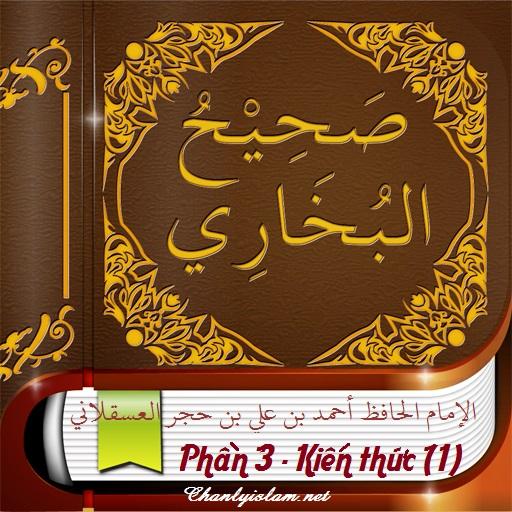 SAHIH AL BUKHARY - PHẦN 3: KIẾN THỨC (ILMU) - Phần thứ nhứt