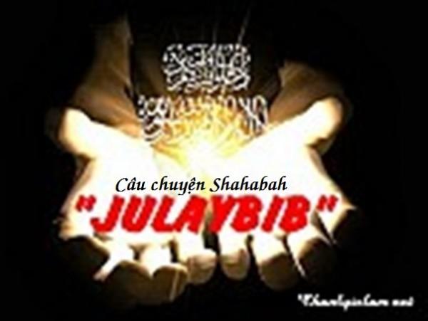 """BÀI VIẾT - THUYẾT GIẢNG AUDIO & 2 CLIPS VIDEO: CÂU CHUYỆN SHAHABAH """"JULAYBIB"""""""