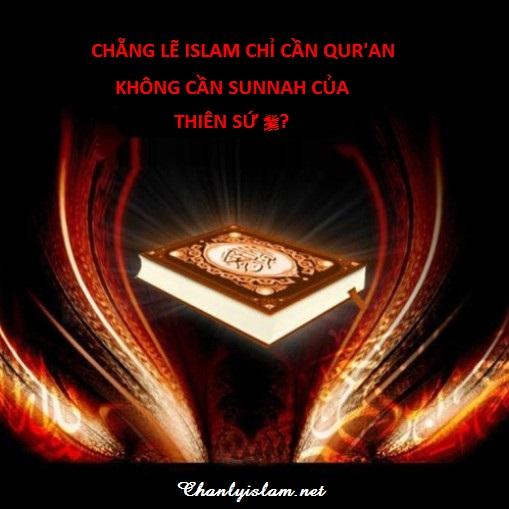 CHẴNG LẼ ISLAM CHỈ CẦN QUR'AN KHÔNG CẦN SUNNAH CỦA THIÊN SỨ (SAW)?