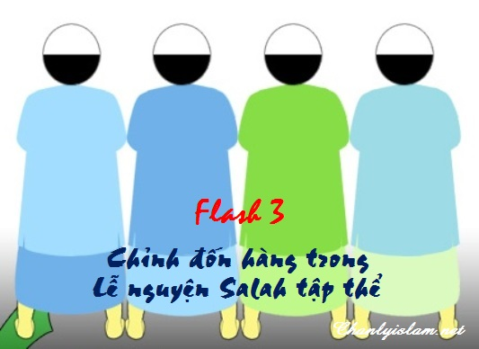 """FLASH 3: """"CHỈNH ĐỐN HÀNG TRONG LỄ NGUYỆN SALAH TẬP THỂ"""""""