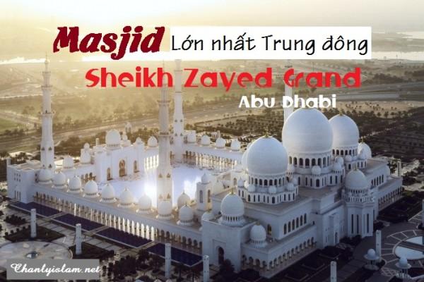 """MASJID LỚN NHẤT TRUNG ĐÔNG """"SHEIKH ZAYED GRAND - Abu Dhabi"""""""