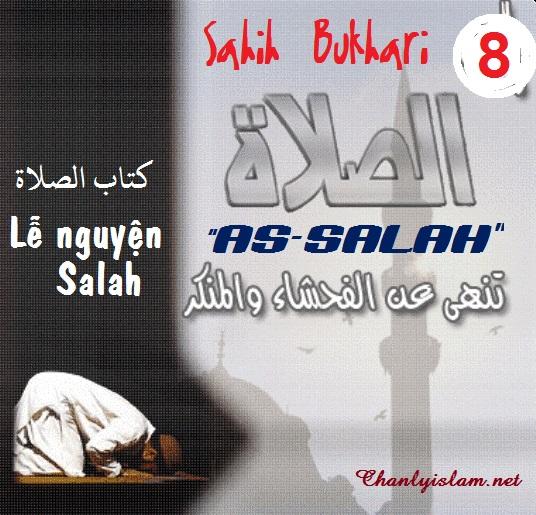 """SAHIH AL BUKHARY - PHẦN 8: """"AS SALAH (LỄ NGUYỆN SALAH)"""" CHƯƠNG I"""