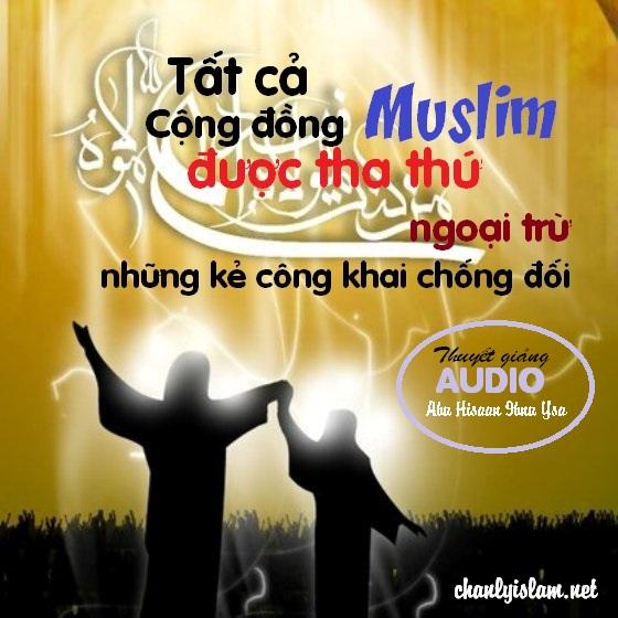 """BÀI THUYẾT GIẢNG AUDIO: """"TẤT CẢ CỘNG ĐỒNG MUSLIM SẼ ĐƯỢC ALLAH THA THỨ - NGOẠI TRỪ NHỮNG NGƯỜI CHỐNG ĐỐI"""""""