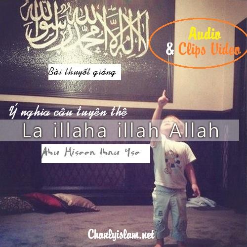 """BÀI VIẾT - THUYẾT GIẢNG AUDIO & CLIPS VIDEO: """"Ý NGHĨA CỦA CÂU TUYÊN THỆ SHAHADAH"""""""