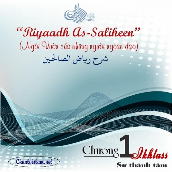 RIYAD AS SALIHIN - NHỮNG NGÔI VƯỜN NGOAN ĐẠO -  CHƯƠNG 1 - IKHLAS / SỰ THÀNH TÂM