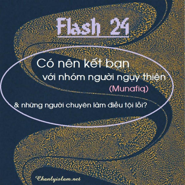 """FLASH 24: """"Có nên kết bạn với nhóm người ngụy Islam (Munafiq) và những người chuyên làm điều tội lỗi?"""""""