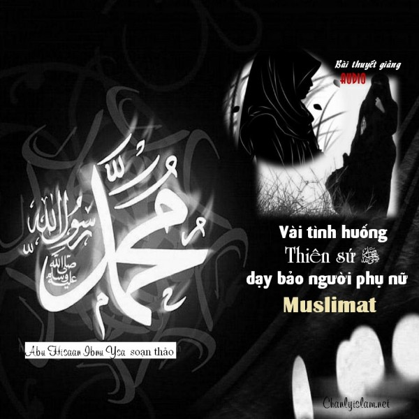 """BÀI THUYẾT GIẢNG AUDIO: """"VÀI TÌNH HUỐNG THIÊN SỨ MUHAMMAD (SAW) DẠY BẢO NGƯỜI PHỤ NỮ MUSLIMAT"""""""