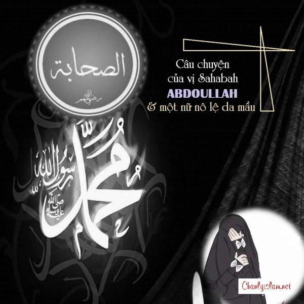 """BÀI THUYẾT GIẢNG AUDIO: CÂU CHUYỆN SAHABAH """"ABDOULLAH & NGƯỜI NỮ NÔ LỆ DA MẦU"""""""