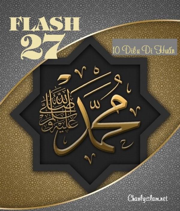 FLASH 27: MƯỜI ĐIỀU DI HUẤN CỦA THIÊN SỨ MUHAMMAD (SAW)