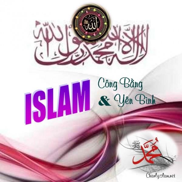 """BÀI VIẾT VÀ THUYẾT GIẢNG AUDIO: """"ISLAM - TÔN GIÁO CỦA SỰ CÔNG BẰNG & YÊN BÌNH"""""""
