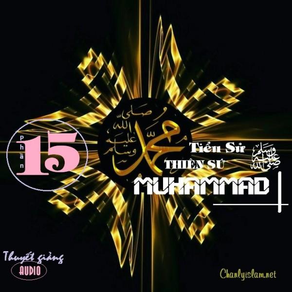 """AUDIO KỂ CHUYỆN: """"TIỂU SỬ THIÊN SỨ MUHAMMAD (saw) TRỌN BỘ"""" PHẦN 15"""