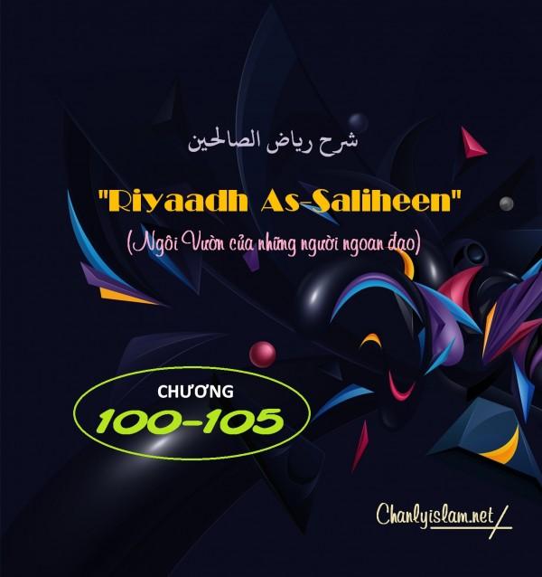 """BÀI VIẾT VÀ THUYẾT GIẢNG AUDIO: """"RIYAADH AS-SALIHEEN"""" (NGÔI VƯỜN CỦA NHỮNG NGƯỜI NGOAN ĐẠO) CHƯƠNG 100 ĐẾN 105"""