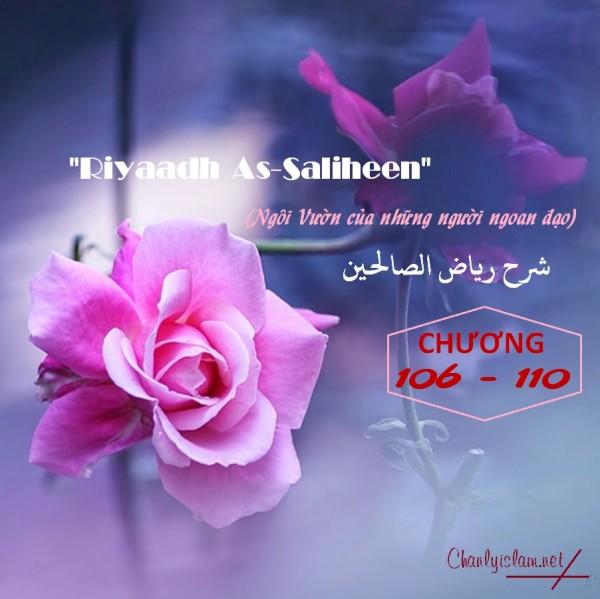 """BÀI VIẾT VÀ THUYẾT GIẢNG AUDIO: """"RIYAADH AS-SALIHEEN"""" (NGÔI VƯỜN CỦA NHỮNG NGƯỜI NGOAN ĐẠO) CHƯƠNG 106 ĐẾN 110"""