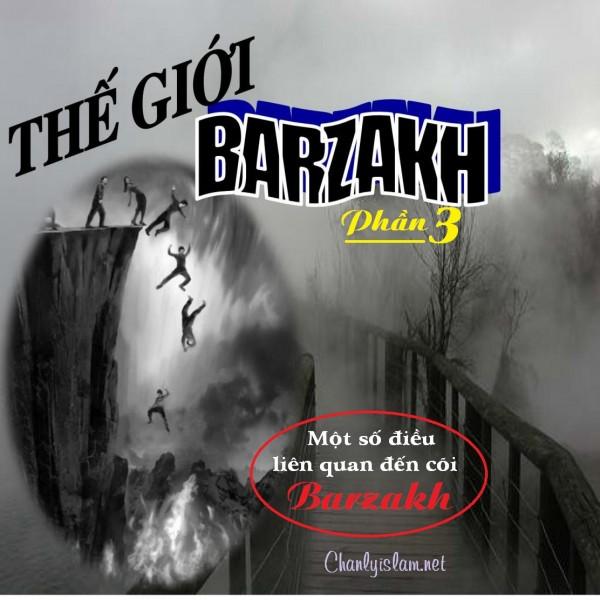 """BÀI VIẾT VÀ THUYẾT GIẢNG AUDIO: """"THẾ GIỚI BARZAKH PHẦN 3 - NHỮNG ĐIỀU LIÊN QUAN ĐẾN CÕI BARZAKH"""""""